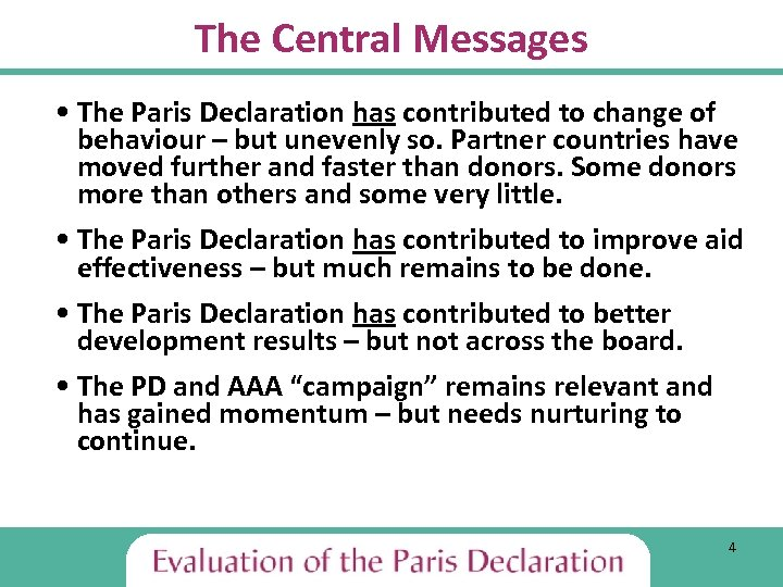 The Central Messages • The Paris Declaration has contributed to change of behaviour –
