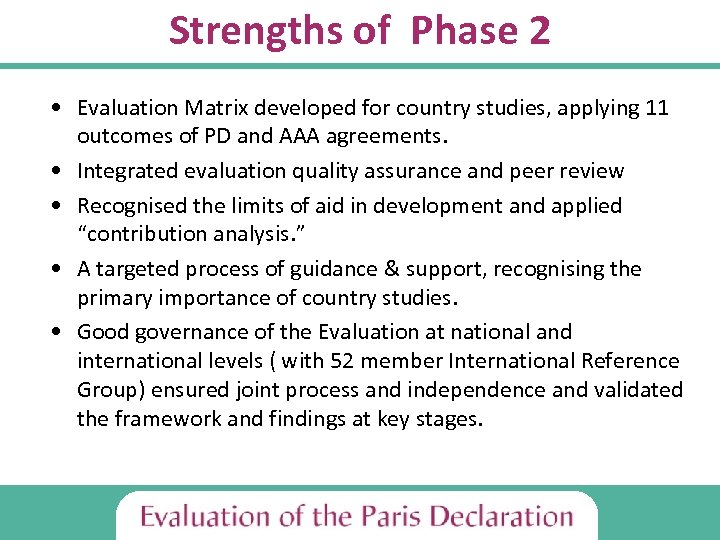 Strengths of Phase 2 • Evaluation Matrix developed for country studies, applying 11 outcomes