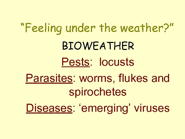 """""""Feeling under the weather? """" BIOWEATHER Pests: locusts Parasites: worms, flukes and spirochetes Diseases:"""