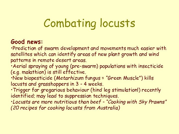 Combating locusts Good news: • Prediction of swarm development and movements much easier with