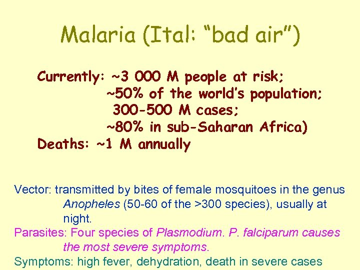 """Malaria (Ital: """"bad air"""") Currently: ~3 000 M people at risk; ~50% of the"""