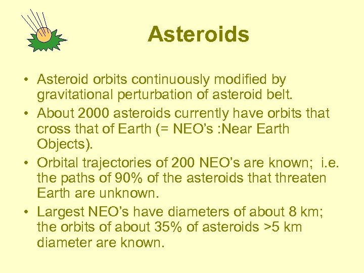 Asteroids • Asteroid orbits continuously modified by gravitational perturbation of asteroid belt. • About
