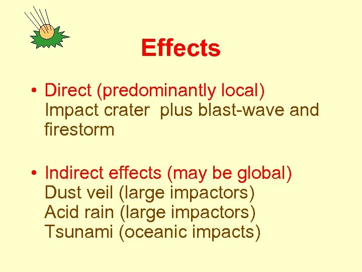 Effects • Direct (predominantly local) Impact crater plus blast-wave and firestorm • Indirect effects