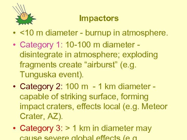 Impactors • <10 m diameter - burnup in atmosphere. • Category 1: 10 -100