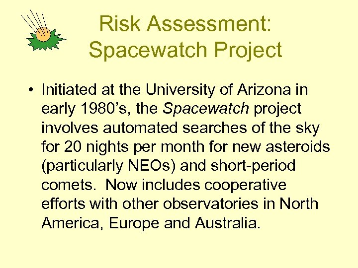 Risk Assessment: Spacewatch Project • Initiated at the University of Arizona in early 1980's,
