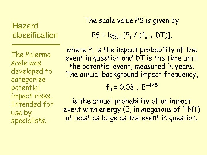 Hazard classification The Palermo scale was developed to categorize potential impact risks. Intended for