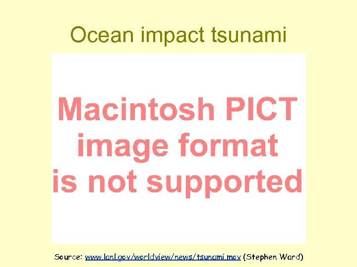 Ocean impact tsunami Source: www. lanl. gov/worldview/news/tsunami. mov (Stephen Ward)