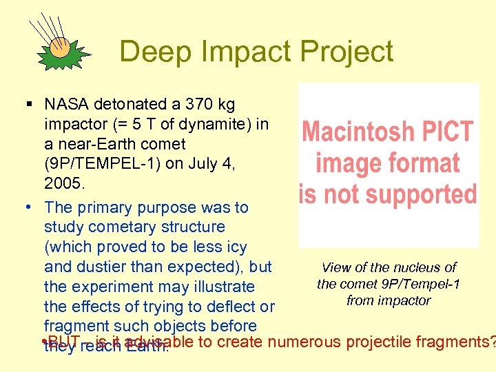 Deep Impact Project § NASA detonated a 370 kg impactor (= 5 T of