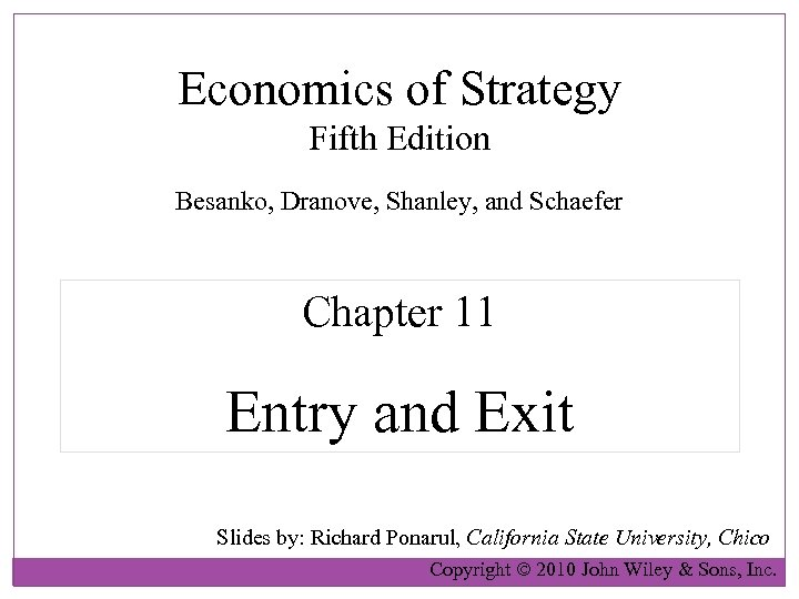 Economics of Strategy Fifth Edition Besanko, Dranove, Shanley, and Schaefer Chapter 11 Entry and