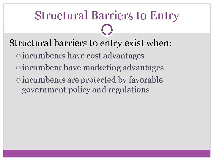 Structural Barriers to Entry Structural barriers to entry exist when: incumbents have cost advantages