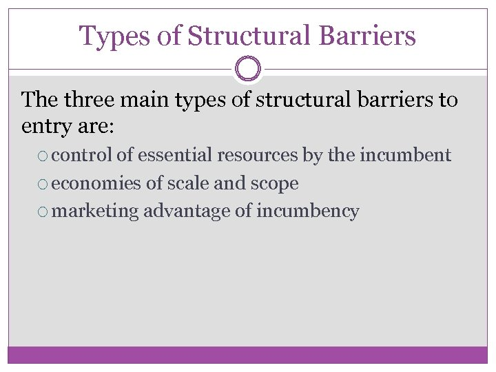 Types of Structural Barriers The three main types of structural barriers to entry are:
