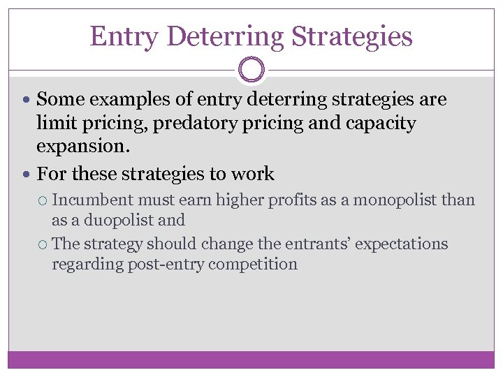 Entry Deterring Strategies Some examples of entry deterring strategies are limit pricing, predatory pricing