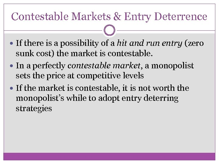 Contestable Markets & Entry Deterrence If there is a possibility of a hit and