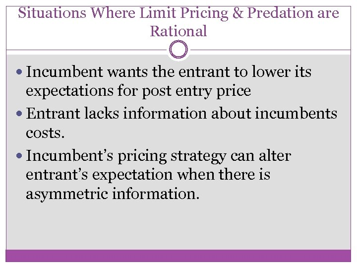 Situations Where Limit Pricing & Predation are Rational Incumbent wants the entrant to lower