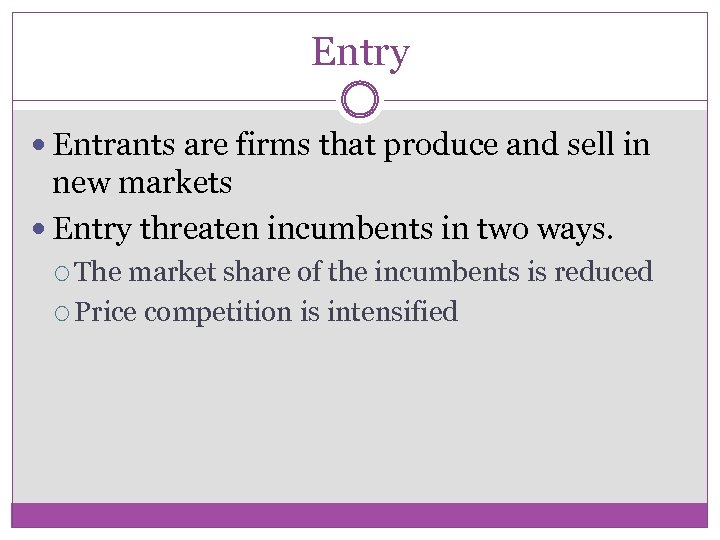 Entry Entrants are firms that produce and sell in new markets Entry threaten incumbents
