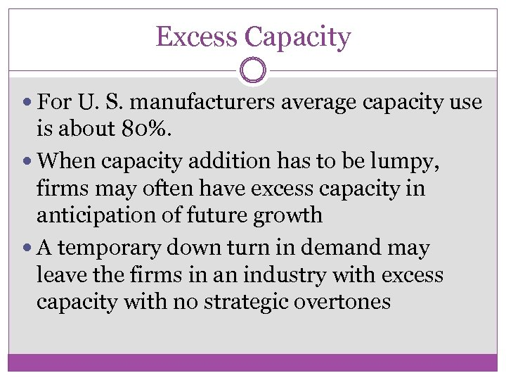 Excess Capacity For U. S. manufacturers average capacity use is about 80%. When capacity