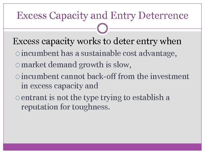 Excess Capacity and Entry Deterrence Excess capacity works to deter entry when incumbent has