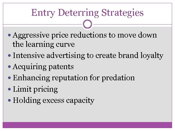 Entry Deterring Strategies Aggressive price reductions to move down the learning curve Intensive advertising