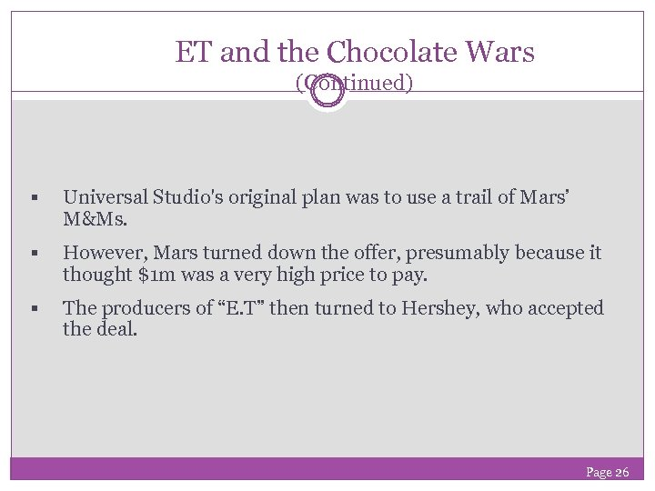 ET and the Chocolate Wars (Continued) § Universal Studio's original plan was to use