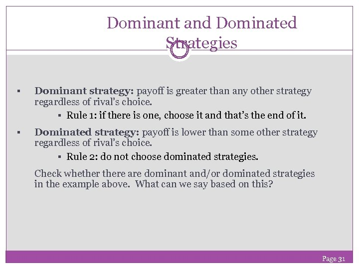 Dominant and Dominated Strategies § Dominant strategy: payoff is greater than any other strategy