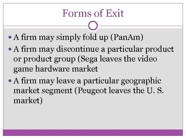 Forms of Exit A firm may simply fold up (Pan. Am) A firm may