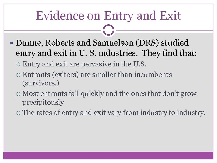 Evidence on Entry and Exit Dunne, Roberts and Samuelson (DRS) studied entry and exit