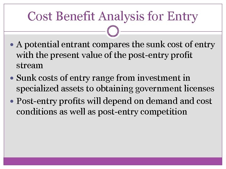 Cost Benefit Analysis for Entry A potential entrant compares the sunk cost of entry