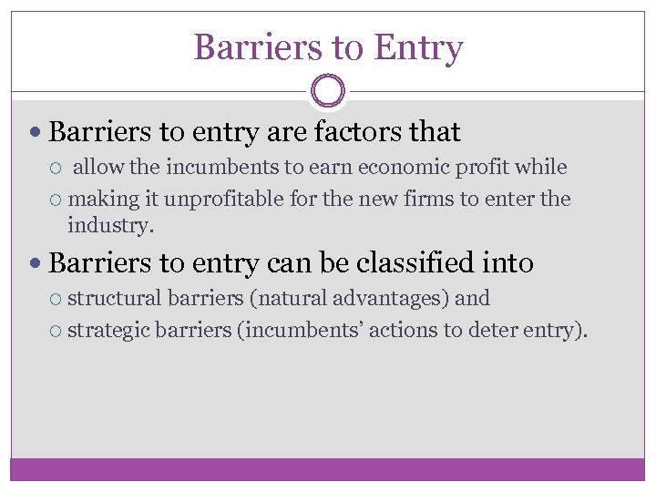 Barriers to Entry Barriers to entry are factors that allow the incumbents to earn
