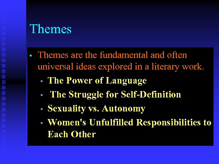 Themes • Themes are the fundamental and often universal ideas explored in a literary