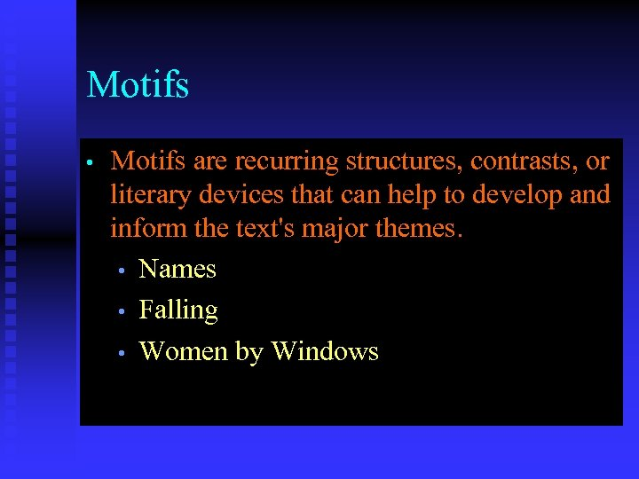 Motifs • Motifs are recurring structures, contrasts, or literary devices that can help to