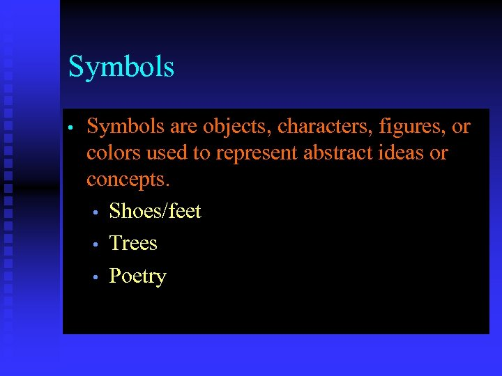 Symbols • Symbols are objects, characters, figures, or colors used to represent abstract ideas
