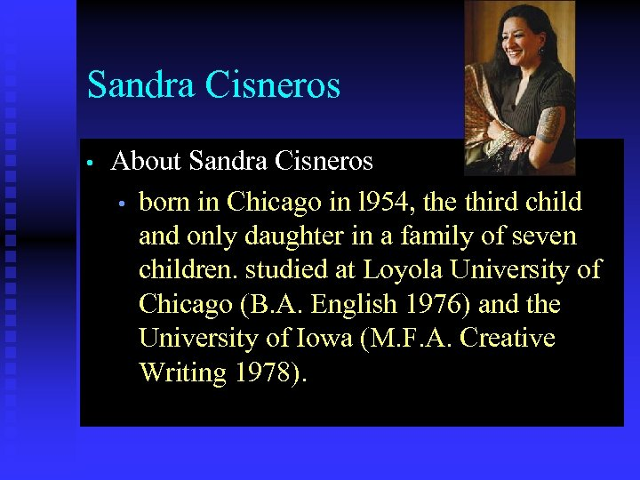 Sandra Cisneros • About Sandra Cisneros • born in Chicago in l 954, the
