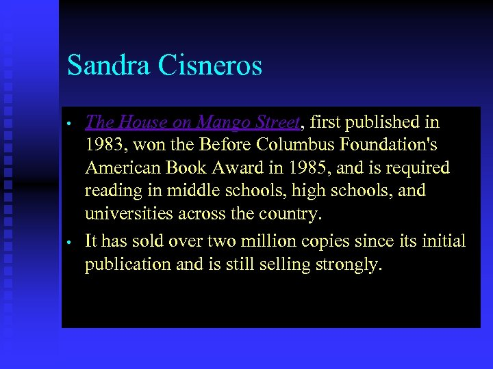 Sandra Cisneros • • The House on Mango Street, first published in 1983, won