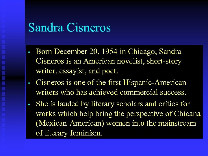 Sandra Cisneros • • • Born December 20, 1954 in Chicago, Sandra Cisneros is
