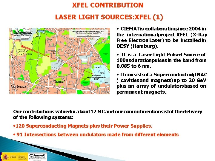 XFEL CONTRIBUTION LASER LIGHT SOURCES: XFEL (1) • CIEMAT is collaborating since 2004 in