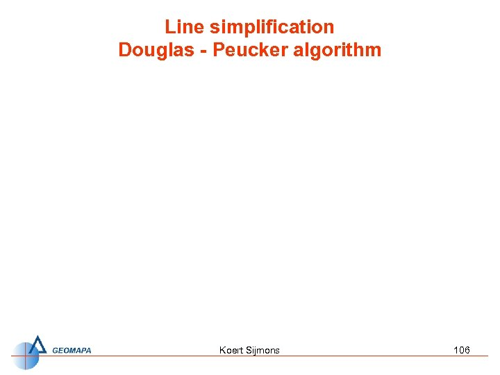 Line simplification Douglas - Peucker algorithm Koert Sijmons 106