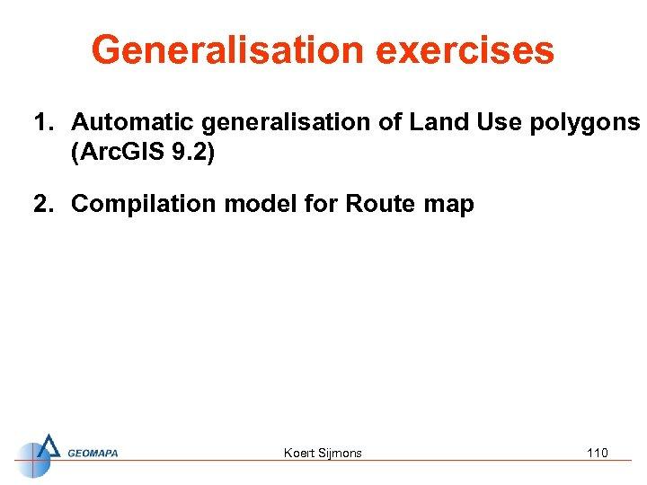 Generalisation exercises 1. Automatic generalisation of Land Use polygons (Arc. GIS 9. 2) 2.