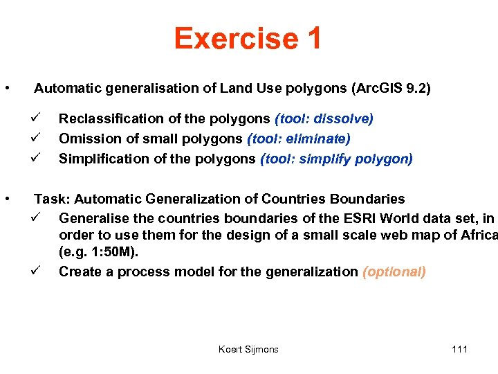 Exercise 1 • Automatic generalisation of Land Use polygons (Arc. GIS 9. 2) ü