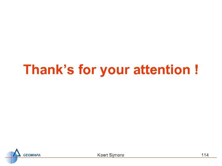 Thank's for your attention ! Koert Sijmons 114