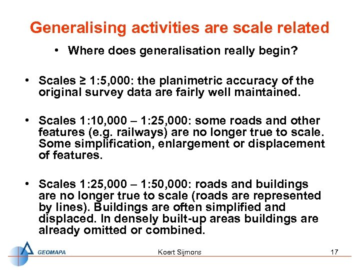 Generalising activities are scale related • Where does generalisation really begin? • Scales ≥