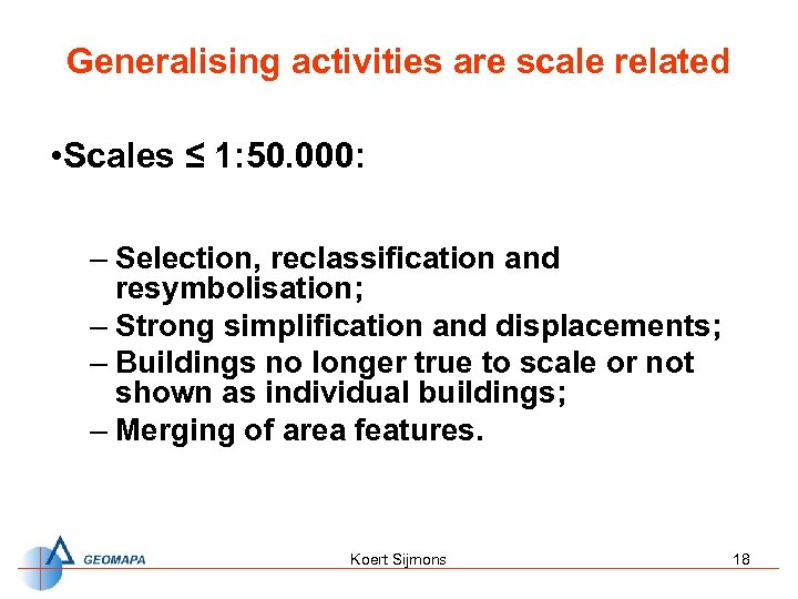 Generalising activities are scale related • Scales ≤ 1: 50. 000: – Selection, reclassification