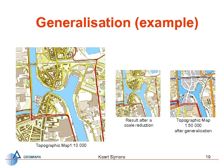Generalisation (example) Result after a scale reduction Topographic Map 1: 50 000 after generalisation