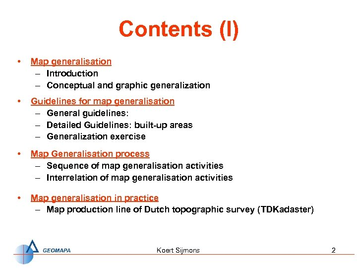 Contents (I) • Map generalisation – Introduction – Conceptual and graphic generalization • Guidelines