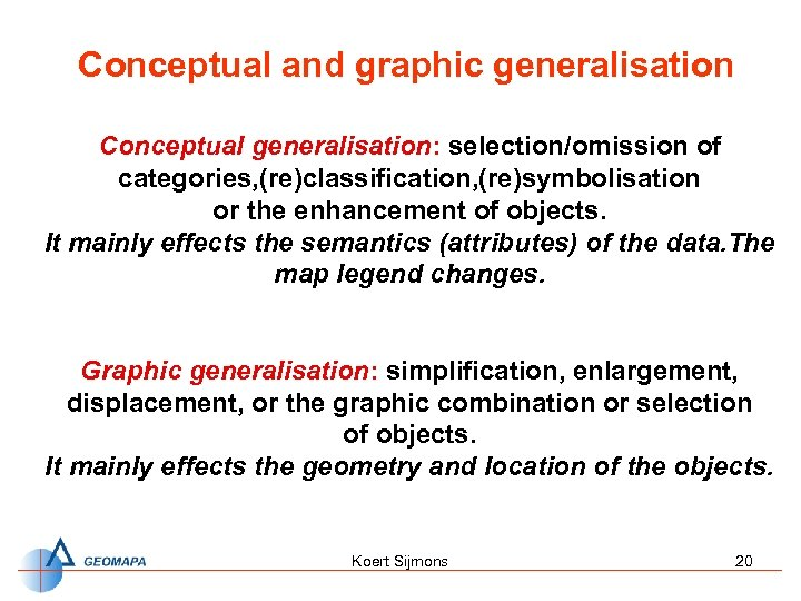 Conceptual and graphic generalisation Conceptual generalisation: selection/omission of categories, (re)classification, (re)symbolisation or the enhancement
