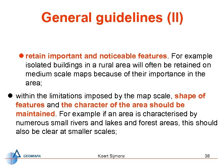 General guidelines (II) l retain important and noticeable features. For example isolated buildings in