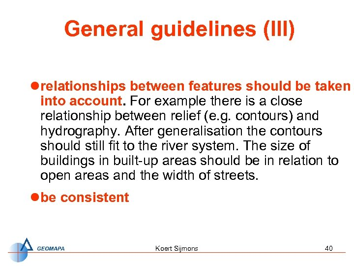 General guidelines (III) l relationships between features should be taken into account. For example