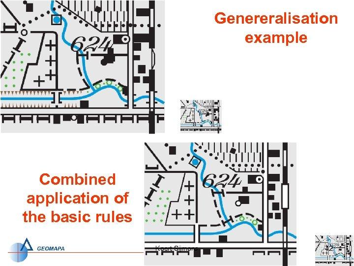 Genereralisation example Combined application of the basic rules Koert Sijmons 42
