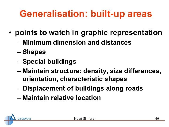 Generalisation: built-up areas • points to watch in graphic representation – Minimum dimension and
