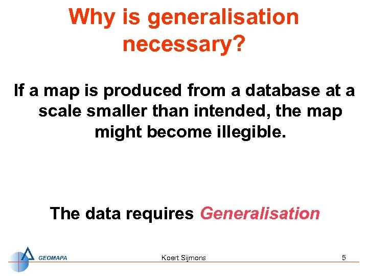 Why is generalisation necessary? If a map is produced from a database at a