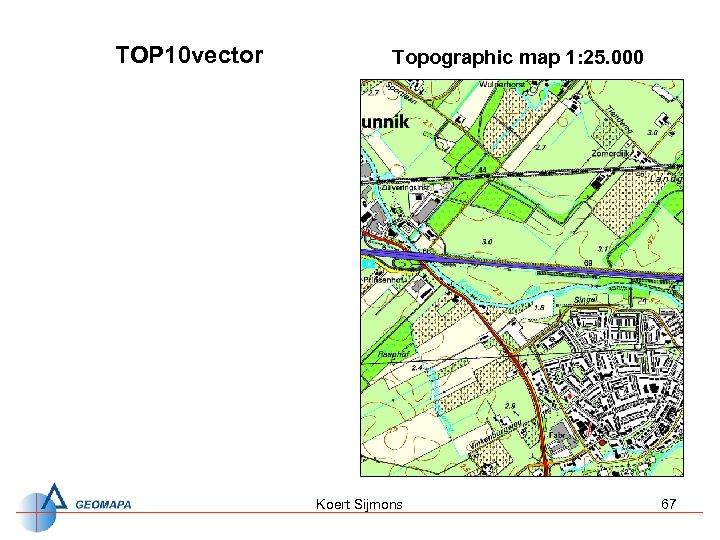 TOP 10 vector Topographic map 1: 25. 000 Koert Sijmons 67